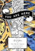 You Are Here Personal Geographies & Other Maps of the Imagination