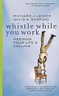 Whistle While You Work: Heeding Your Lifes Calling Audio