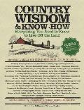 Country Wisdom & Know How Everything You Need to Know to Live Off the Land