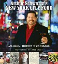 Arthur Schwartzs New York City Food An Opinionated History & More Than 100 Legendary Recipes