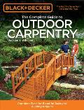Black & Decker The Complete Guide to Outdoor Carpentry 2nd Edition Complete Plans for Beautiful Backyard Building Projects