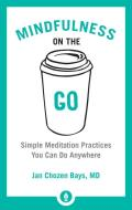 Mindfulness on the Go Simple Meditation Practices You Can Do Anywhere