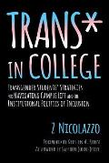 Trans in College Transgender Students Strategies for Navigating Campus Life & the Institutional Politics of Inclusion