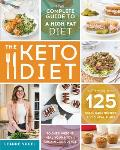 Keto Diet The Complete Guide to a High Fat Diet with More Than 125 Delectable Recipes & Meal Plans to Shed Weight Heal Your