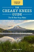 Creaky Knees Guide Oregon 2nd Edition The 85 Best Easy Hikes