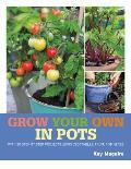 Grow Your Own in Pots With 30 step by step projects using vegetables fruit & herbs