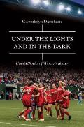 Under the Lights and In the Dark: Inside the World of Women's Soccer