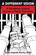 Different Vision A Revolution Against Racism in Public Education